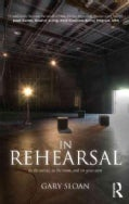 In Rehearsal: In the World, in the Room, and on Your Own (Paperback)
