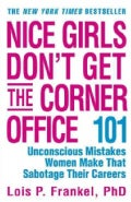 Nice Girls Don't Get the Corner Office: 101 Unconscious Mistakes Women Make That Sabotage Their Careers (Paperback)