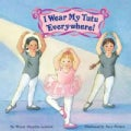 I Wear My Tutu Everywhere (Paperback)