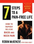7 Steps to a Pain-Free Life: How to Rapidly Relieve Back and Neck Pain (Paperback)