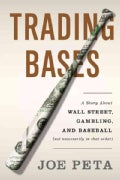 Trading Bases: A Story About Wall Street, Gambling, and Baseball (Not Necessarily in That Order) (Hardcover)