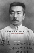 Lu Xun's Revolution: Writing in a Time of Violence (Hardcover)