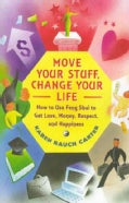Move Your Stuff, Change Your Life: How to Use Feng Shui to Get Love, Money, Respect and Happiness (Paperback)
