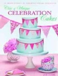 Chic & Unique Celebration Cakes: 30 Fresh New Designs to Brighten Every Special Occasion (Paperback)