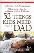 52 Things Kids Need from a Dad: What Fathers Can Do to Make a Lifelong Difference (Paperback)