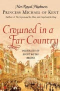 Crowned in a Far Country: Portraits of Eight Royal Brides (Paperback)