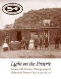 Light on the Prairie: Solomon D. Butcher, Photographer of Nebraska's Pioneer Days (Paperback)