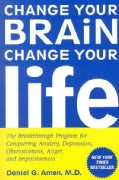 Change Your Brain, Change Your Life: The Breakthrough Program for Conquering Anxiety, Depression, Obsessiveness, ... (Paperback)