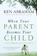 When Your Parent Becomes Your Child: A Journey of Faith Through My Mother's Dementia (Paperback)