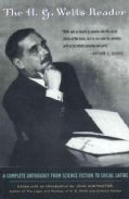 The H.G. Wells Reader: A Complete Anthology from Science Fiction to Social Satire (Paperback)