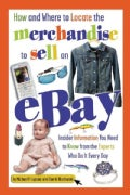 How and Where to Locate the Merchandise to Sell on Ebay: Insider Information You Need to Know from the Experts Wh... (Paperback)