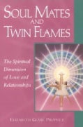 Soul Mates & Twin Flames: The Spiritual Dimension of Love & Relationships (Paperback)