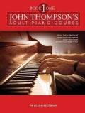 John Thompson&#39;s Adult Piano Course - Book 1: Mid-elementary Level (Paperback)