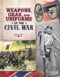 Weapons, Gear, and Uniforms of the Civil War (Hardcover)