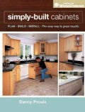 Simply Built Cabinets: Plan, Build, Install, the Easy Way to Great Results (Paperback)