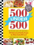 500 Under 500: From 100-Calorie Snacks to 500-Calorie Entrees, 500 Balanced and Healthy Recipes the Whole Family ... (Paperback)