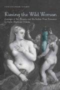 Kissing the Wild Woman: Art, Beauty, and the Reformation of the Italian Prose Romance in Giulia Bigolina's Urania (Hardcover)