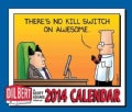 Dilbert Day-to-Day 2014 Calendar: There&#39;s No Kill Switch on Awesome (Calendar)