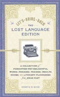 Let's Bring Back: The Lost Language Edition: A Collection of Forgotten-Yet-Delightful Words, Phrases, Praises, In... (Hardcover)