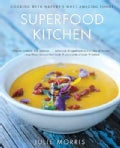 Superfood Kitchen: Cooking with Nature&#39;s Most Amazing Foods (Hardcover)