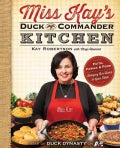 Miss Kay&#39;s Duck Commander Kitchen: Faith, Family, and Food--bringing Our Home to Your Table (Paperback)