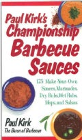 Paul Kirk's Championship Barbecue Sauces: 175 Make-Your-Own Sauces, Marinades, Dry Rubs, Wet Rubs, Mops and Salsas (Paperback)