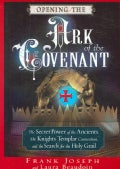 Opening the Ark of the Covenant: The Secret Power of the Ancients, the Knights Templar Connection, And the Search... (Paperback)