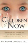 The Children of Now: Crystalline Children, Indigo Children, Star Kids, Angels on Earth, and the Phenomenon of Tra... (Paperback)