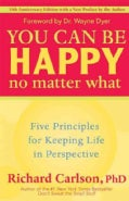 You Can Be Happy No Matter What: Five Principles for Keeping Life in Perspective (Paperback)