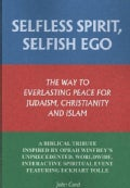 Selfless Spirit, Selfish Ego: The Way to Everlasting Peace for Judaism, Christianity, and Islam: a Biblical Tribu... (Paperback)