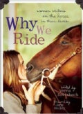 Why We Ride: Women Writers on the Horses in Their Lives (Paperback)