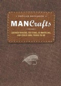 Popular Mechanics Man Crafts: Leather Tooling, Fly Tying, Ax Whittling, and Other Cool Things To Do (Paperback)