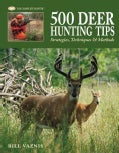 500 Deer Hunting Tips: Strategies, Techniques & Methods (Hardcover)
