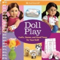 Doll Play: Crafts, Games, and Good Times for Your Doll! (Novelty book)