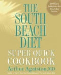 The South Beach Diet Super Quick Cookbook: 200 Easy Solutions for Everyday Meals (Hardcover)