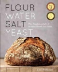 Flour Water Salt Yeast: The Fundamentals of Artisan Bread and Pizza (Hardcover)