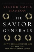 The Savior Generals: How Five Great Commanders Saved Wars That Were Lost-From Ancient Greece to Iraq (Hardcover)