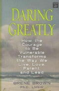 Daring Greatly: How the Courage to Be Vulnerable Transforms the Way We Live, Love, Parent, and Lead (Hardcover)