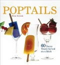 Poptails: 60 Boozy Treats Served on a Stick (Paperback)
