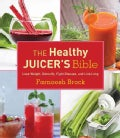 The Healthy Juicer&#39;s Bible: Lose Weight, Detoxify, Fight Disease, and Live Long (Hardcover)