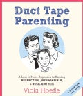 Duct Tape Parenting: A Less Is More Approach to Raising Respectful, Responsible, &amp; Resilient Kids (CD-Audio)