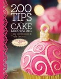 200 Tips for Cake Decorating: Tips,techniques and Trade Secrets (Hardcover)