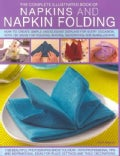 The Complete Illustrated Book of Napkins and Napkin Folding: How to Create Simple and Elegant Displays for Every ... (Paperback)