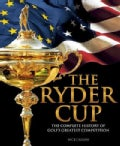 The Ryder Cup: The Complete History of Golf's Greatest Competition (Hardcover)