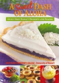 A Sweet Dash of Aloha: Guilt-Free Hawaii Desserts and Snacks (Spiral bound)