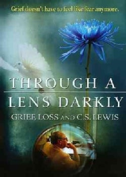 Through a Lens Darkly: Grief, Loss and C.S. Lewis (DVD)