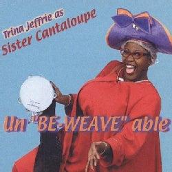 Sister Cantaloupe - Un Be-Weave Able