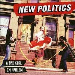 New Politics - A Bad Girl In Harlem