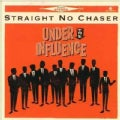 Straight No Chaser - Under The Influence
