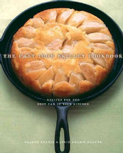 The Cast Iron Skillet Cookbook: Recipes For The Best Pan In Your Kitchen (Paperback)